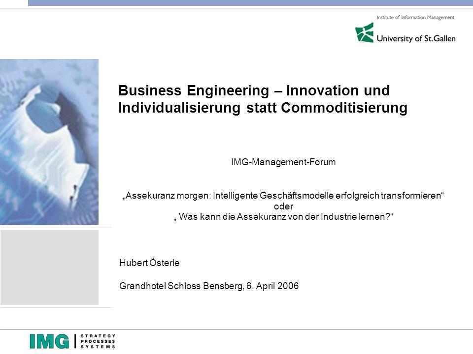 Business Engineering – Innovation und Individualisierung statt Commoditisierung IMG-Management-Forum Assekuranz morgen: Intelligente Geschäftsmodelle