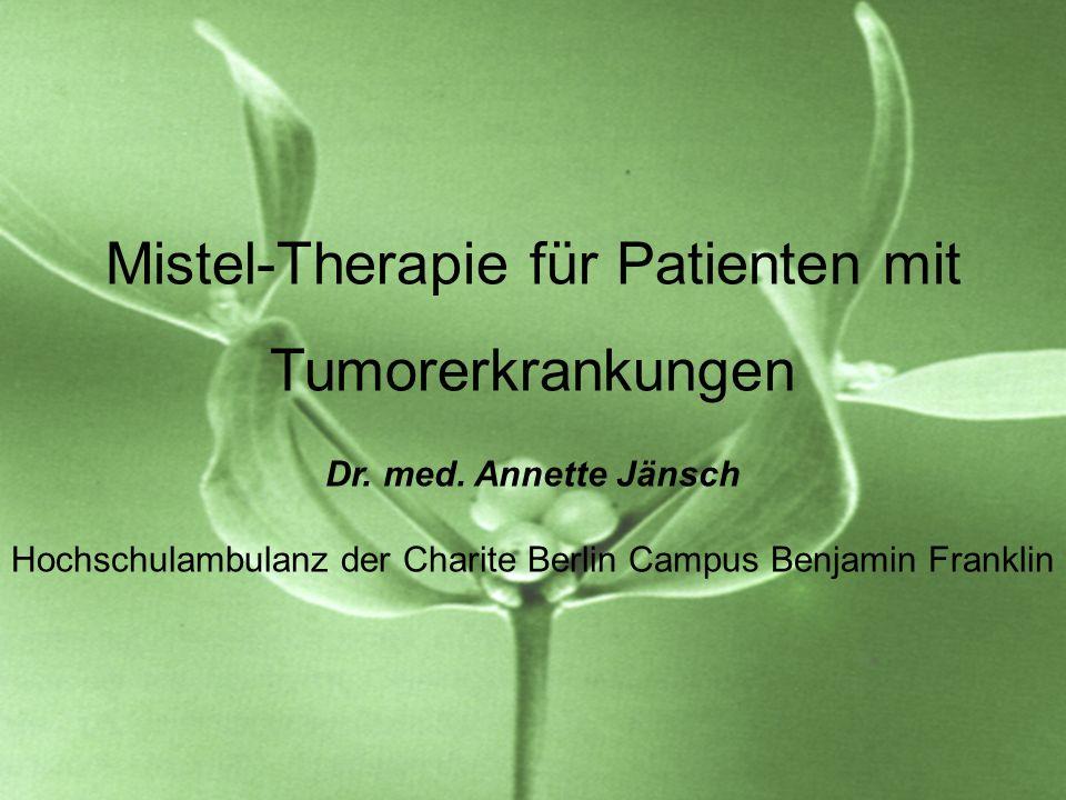 Mistel-Therapie für Patienten mit Tumorerkrankungen Dr. med. Annette Jänsch Hochschulambulanz der Charite Berlin Campus Benjamin Franklin