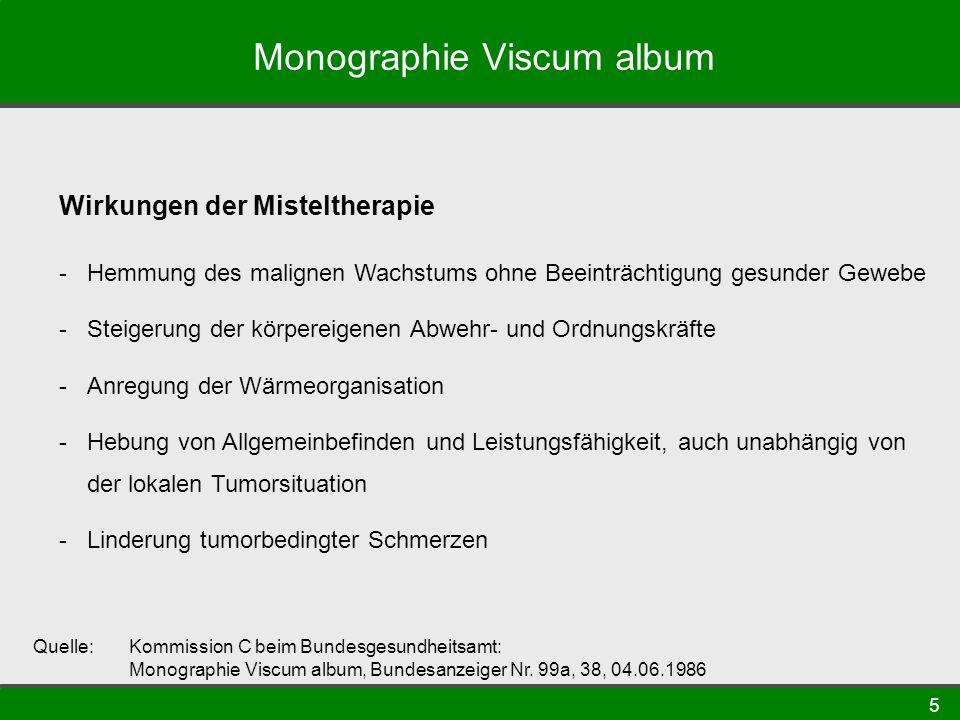 5 Monographie Viscum album Quelle: Kommission C beim Bundesgesundheitsamt: Monographie Viscum album, Bundesanzeiger Nr. 99a, 38, 04.06.1986 Wirkungen