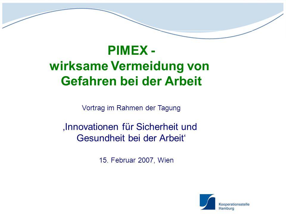 PIMEX - wirksame Vermeidung von Gefahren bei der Arbeit Vortrag im Rahmen der Tagung Innovationen für Sicherheit und Gesundheit bei der Arbeit 15. Feb