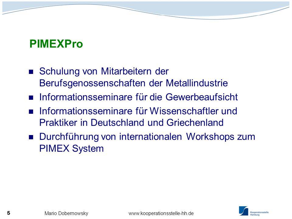 Mario Dobernowsky www.kooperationsstelle-hh.de 5 Schulung von Mitarbeitern der Berufsgenossenschaften der Metallindustrie Informationsseminare für die