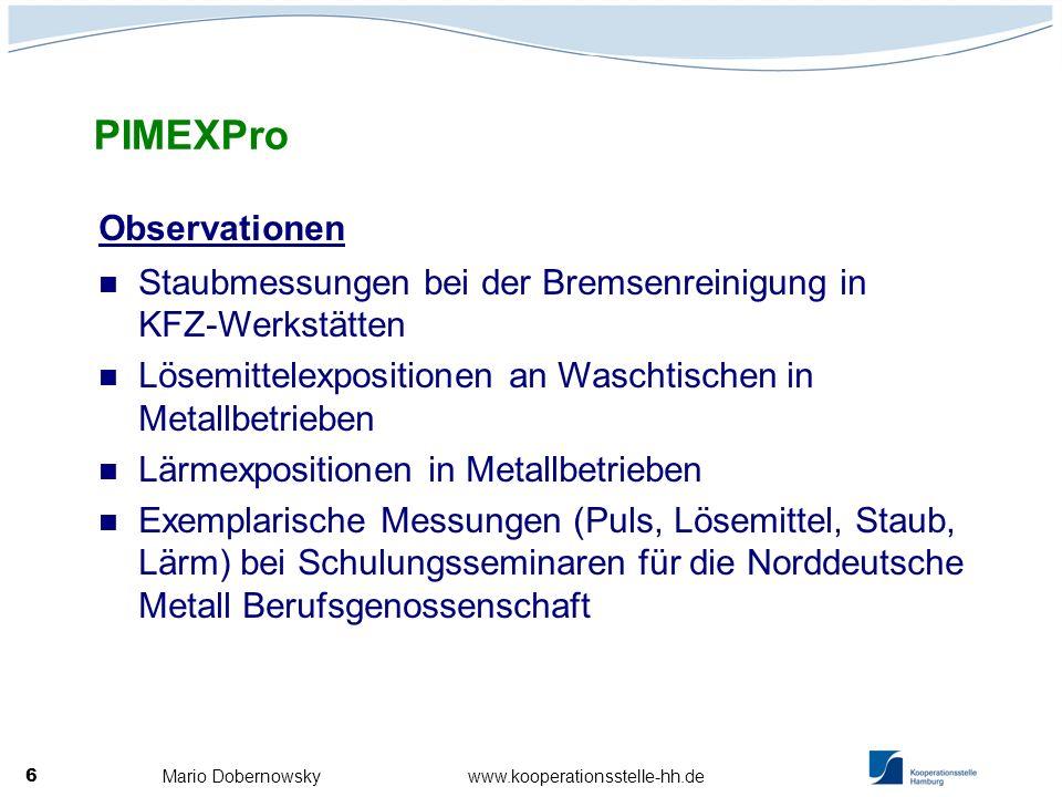 Mario Dobernowsky www.kooperationsstelle-hh.de 6 PIMEXPro Observationen Staubmessungen bei der Bremsenreinigung in KFZ-Werkstätten Lösemittelexpositio