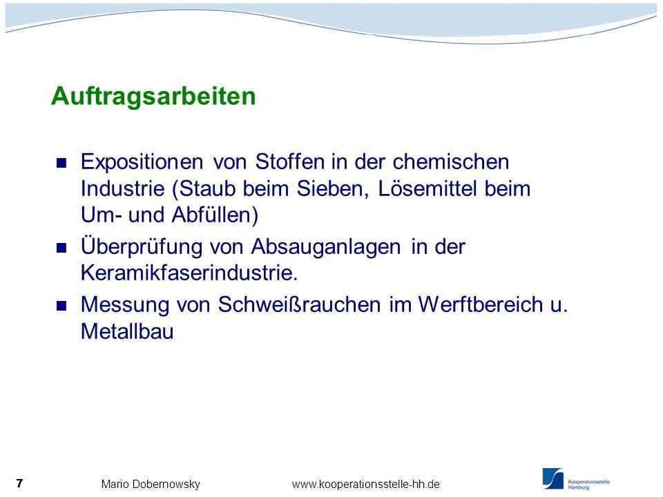 Mario Dobernowsky www.kooperationsstelle-hh.de 7 Expositionen von Stoffen in der chemischen Industrie (Staub beim Sieben, Lösemittel beim Um- und Abfü