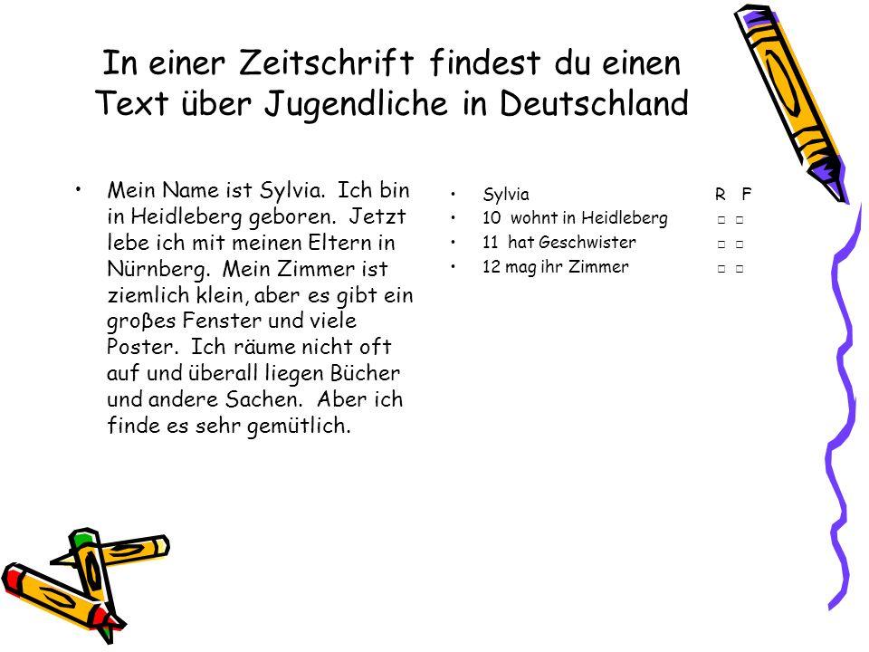 In einer Zeitschrift findest du einen Text über Jugendliche in Deutschland Mein Name ist Sylvia. Ich bin in Heidleberg geboren. Jetzt lebe ich mit mei