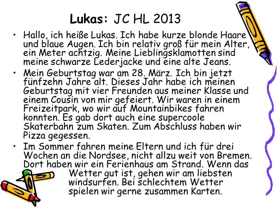 Lukas: JC HL 2013 Hallo, ich heiße Lukas. Ich habe kurze blonde Haare und blaue Augen. Ich bin relativ groß für mein Alter, ein Meter achtzig. Meine L