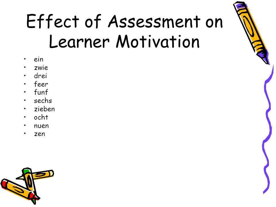 Effect of Assessment on Learner Motivation ein zwie drei feer funf sechs zieben ocht nuen zen