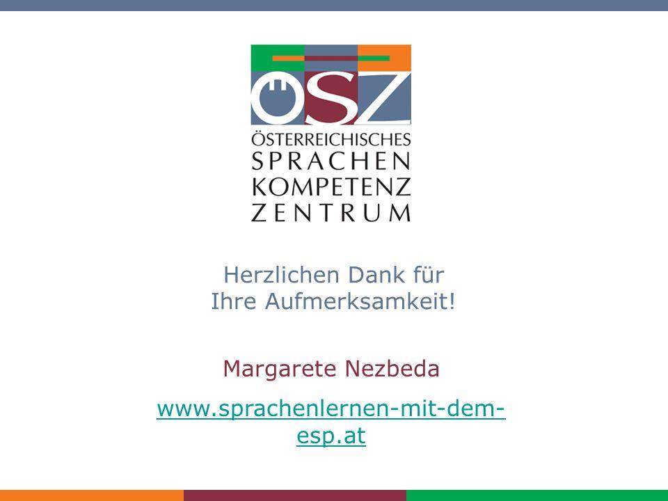 Einführung in den GERS/ Nezbeda Herzlichen Dank für Ihre Aufmerksamkeit! Margarete Nezbeda www.sprachenlernen-mit-dem- esp.at