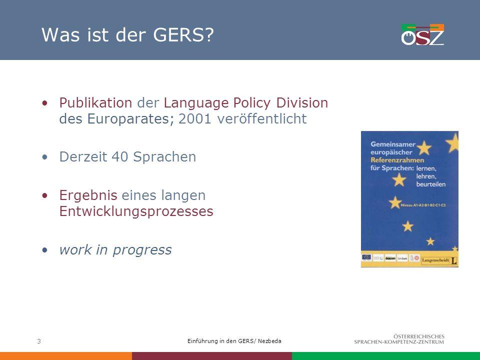 Einführung in den GERS/ Nezbeda 3 Was ist der GERS? Publikation der Language Policy Division des Europarates; 2001 veröffentlicht Derzeit 40 Sprachen