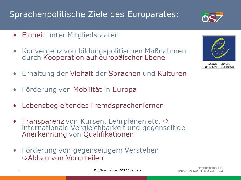 Einführung in den GERS/ Nezbeda 4 Sprachenpolitische Ziele des Europarates: Einheit unter Mitgliedstaaten Konvergenz von bildungspolitischen Maßnahmen