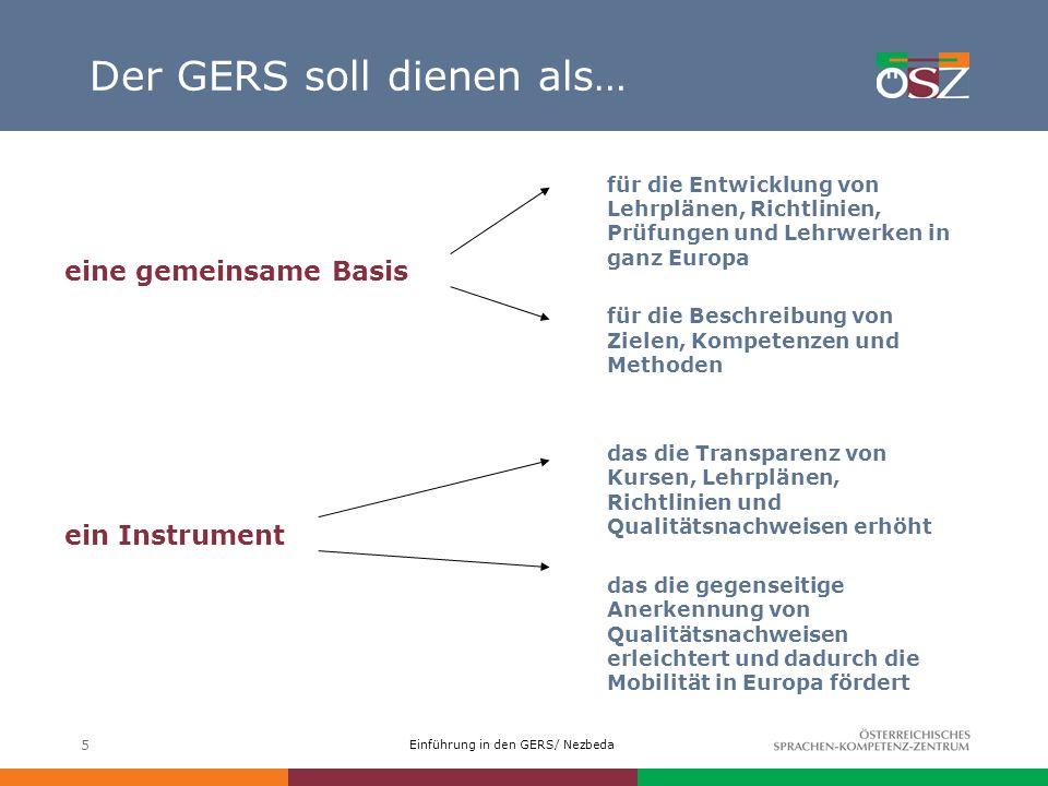 Einführung in den GERS/ Nezbeda 5 Der GERS soll dienen als… eine gemeinsame Basis ein Instrument für die Entwicklung von Lehrplänen, Richtlinien, Prüf