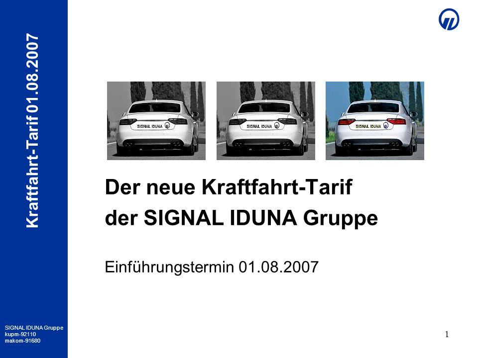 SIGNAL IDUNA Gruppe kupm-92110 makom-91680 Kraftfahrt-Tarif 01.08.2007 1 Der neue Kraftfahrt-Tarif der SIGNAL IDUNA Gruppe Einführungstermin 01.08.200