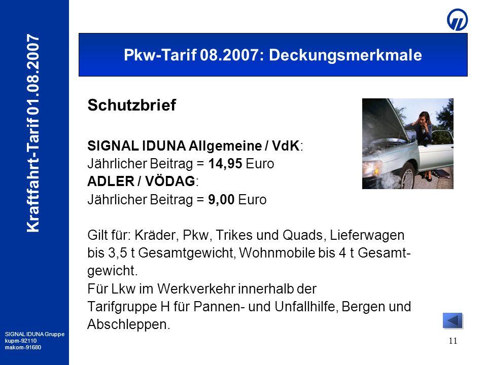 SIGNAL IDUNA Gruppe kupm-92110 makom-91680 Kraftfahrt-Tarif 01.08.2007 11 Schutzbrief SIGNAL IDUNA Allgemeine / VdK: Jährlicher Beitrag = 14,95 Euro A