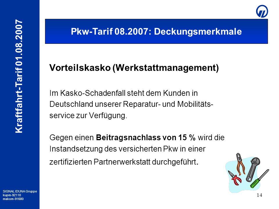 SIGNAL IDUNA Gruppe kupm-92110 makom-91680 Kraftfahrt-Tarif 01.08.2007 14 Vorteilskasko (Werkstattmanagement) Im Kasko-Schadenfall steht dem Kunden in