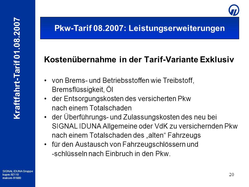 SIGNAL IDUNA Gruppe kupm-92110 makom-91680 Kraftfahrt-Tarif 01.08.2007 20 Kostenübernahme in der Tarif-Variante Exklusiv von Brems- und Betriebsstoffe