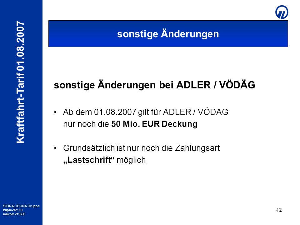SIGNAL IDUNA Gruppe kupm-92110 makom-91680 Kraftfahrt-Tarif 01.08.2007 42 sonstige Änderungen bei ADLER / VÖDÄG Ab dem 01.08.2007 gilt für ADLER / VÖD