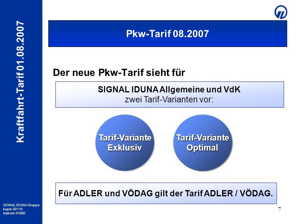 SIGNAL IDUNA Gruppe kupm-92110 makom-91680 Kraftfahrt-Tarif 01.08.2007 7 Der neue Pkw-Tarif sieht für Pkw-Tarif 08.2007 Tarif-Variante Exklusiv Tarif-