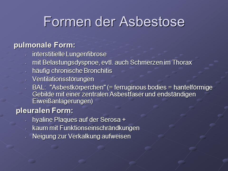 Formen der Asbestose pulmonale Form: interstitielle Lungenfibrose interstitielle Lungenfibrose mit Belastungsdyspnoe, evtl. auch Schmerzen im Thorax m