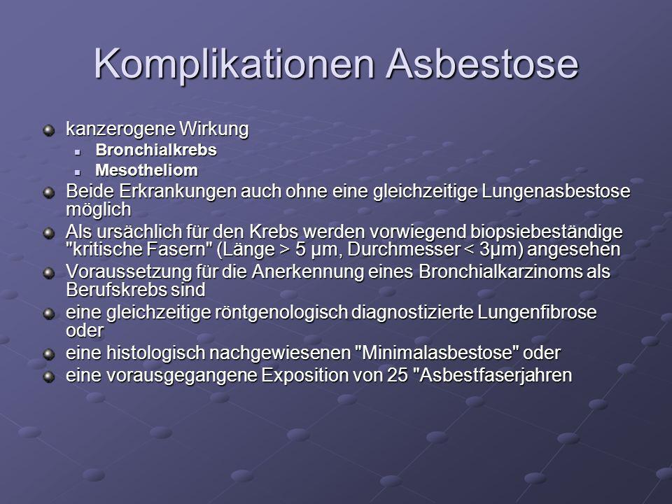 Komplikationen Asbestose kanzerogene Wirkung Bronchialkrebs Bronchialkrebs Mesotheliom Mesotheliom Beide Erkrankungen auch ohne eine gleichzeitige Lun