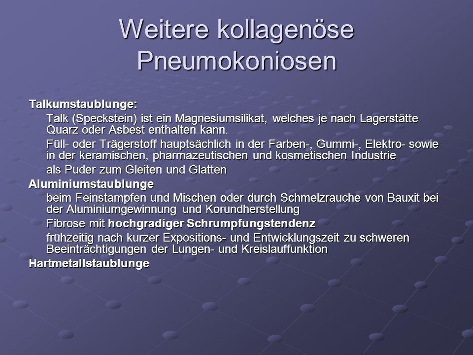 Weitere kollagenöse Pneumokoniosen Talkumstaublunge: Talk (Speckstein) ist ein Magnesiumsilikat, welches je nach Lagerstätte Quarz oder Asbest enthalt