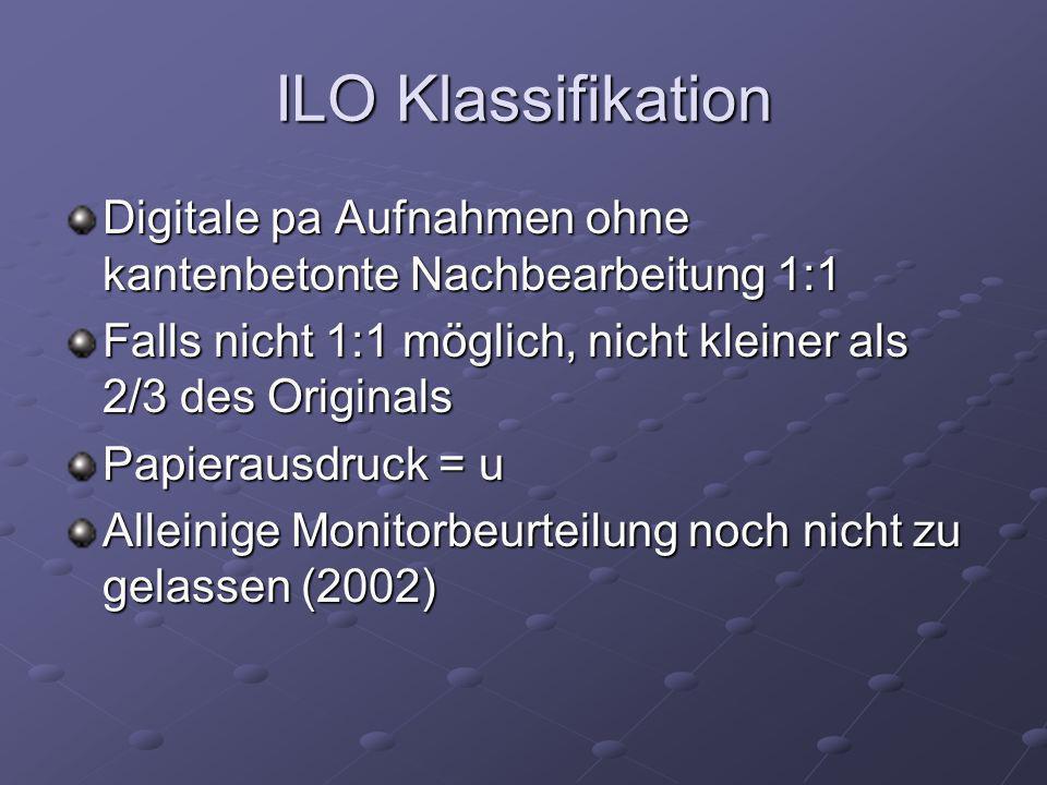 ILO Klassifikation Digitale pa Aufnahmen ohne kantenbetonte Nachbearbeitung 1:1 Falls nicht 1:1 möglich, nicht kleiner als 2/3 des Originals Papieraus