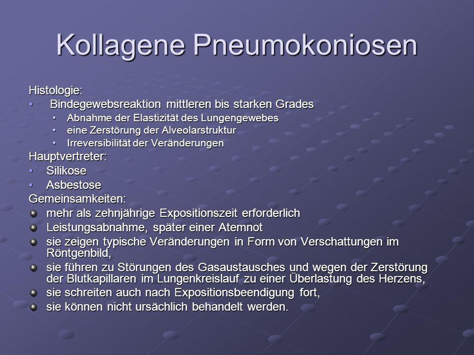 Kollagene Pneumokoniosen Histologie: Bindegewebsreaktion mittleren bis starken Grades Bindegewebsreaktion mittleren bis starken Grades Abnahme der Ela