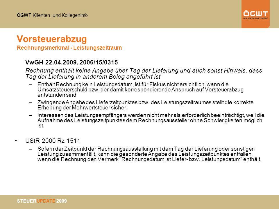 ÖGWT Klienten- und KollegenInfo STEUERUPDATE 2009 Vorsteuerabzug Rechnungsmerkmal - Leistungszeitraum VwGH 22.04.2009, 2006/15/0315 Rechnung enthält k
