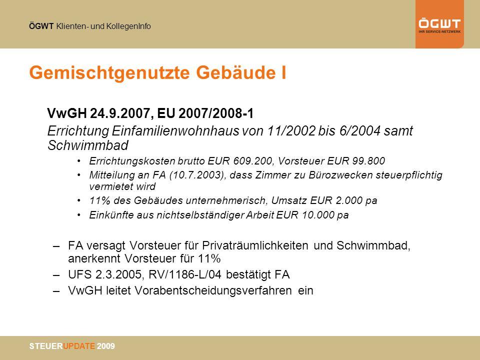 ÖGWT Klienten- und KollegenInfo STEUERUPDATE 2009 Gemischtgenutzte Gebäude I VwGH 24.9.2007, EU 2007/2008-1 Errichtung Einfamilienwohnhaus von 11/2002