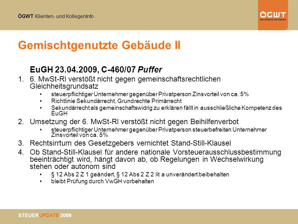 ÖGWT Klienten- und KollegenInfo STEUERUPDATE 2009 Gemischtgenutzte Gebäude II EuGH 23.04.2009, C-460/07 Puffer 1.6. MwSt-Rl verstößt nicht gegen gemei