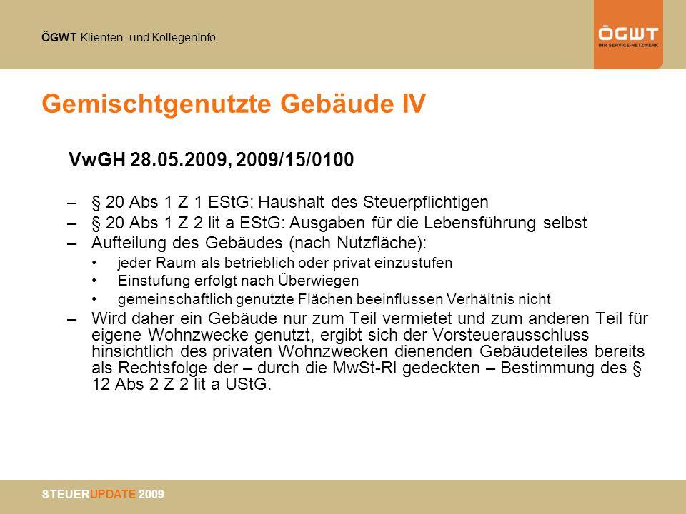 ÖGWT Klienten- und KollegenInfo STEUERUPDATE 2009 Gemischtgenutzte Gebäude IV VwGH 28.05.2009, 2009/15/0100 –§ 20 Abs 1 Z 1 EStG: Haushalt des Steuerp