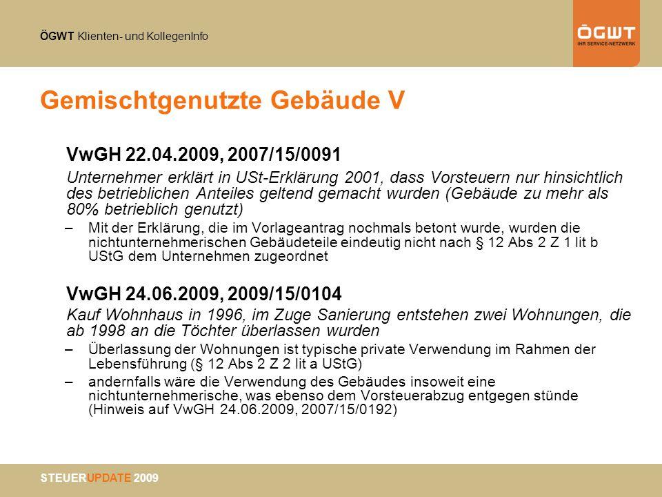 ÖGWT Klienten- und KollegenInfo STEUERUPDATE 2009 Gemischtgenutzte Gebäude V VwGH 22.04.2009, 2007/15/0091 Unternehmer erklärt in USt-Erklärung 2001,