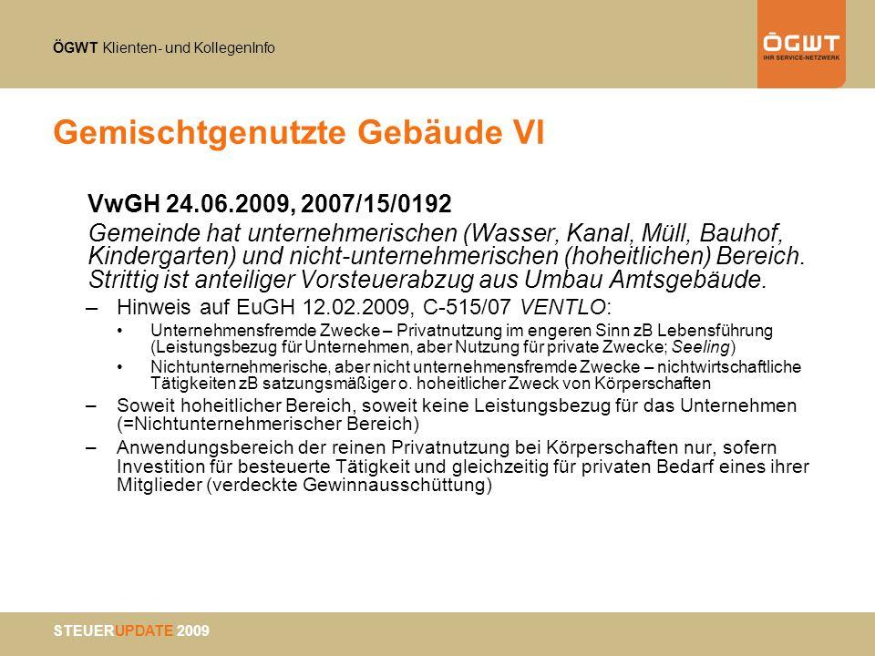 ÖGWT Klienten- und KollegenInfo STEUERUPDATE 2009 Gemischtgenutzte Gebäude VI VwGH 24.06.2009, 2007/15/0192 Gemeinde hat unternehmerischen (Wasser, Ka
