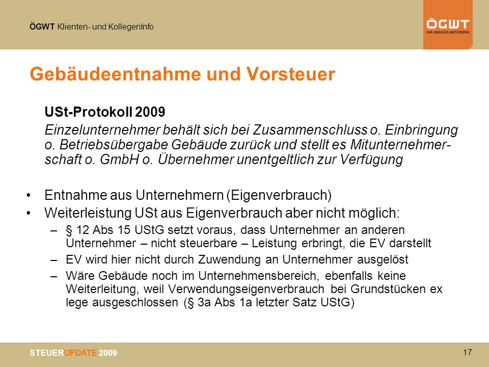 ÖGWT Klienten- und KollegenInfo STEUERUPDATE 2009 Gebäudeentnahme und Vorsteuer USt-Protokoll 2009 Einzelunternehmer behält sich bei Zusammenschluss o