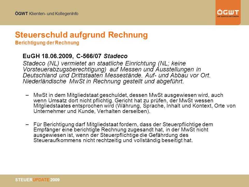ÖGWT Klienten- und KollegenInfo STEUERUPDATE 2009 Steuerschuld aufgrund Rechnung Berichtigung der Rechnung EuGH 18.06.2009, C-566/07 Stadeco Stadeco (