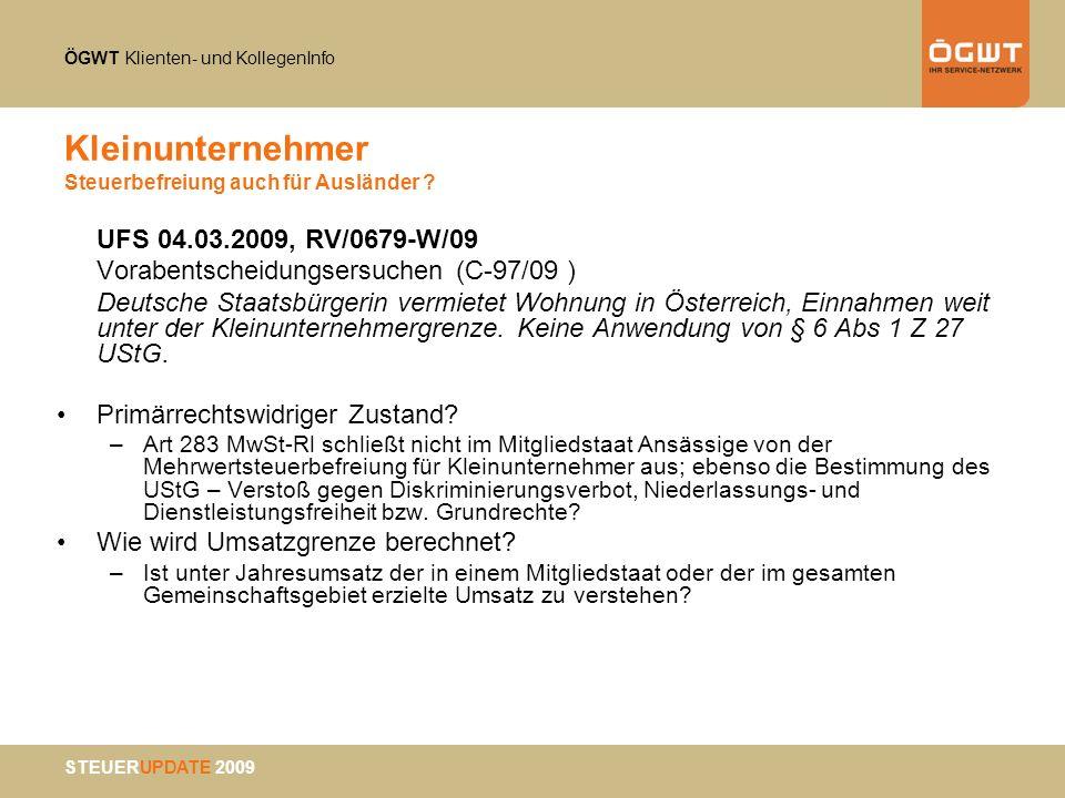 ÖGWT Klienten- und KollegenInfo STEUERUPDATE 2009 Kleinunternehmer Steuerbefreiung auch für Ausländer ? UFS 04.03.2009, RV/0679-W/09 Vorabentscheidung
