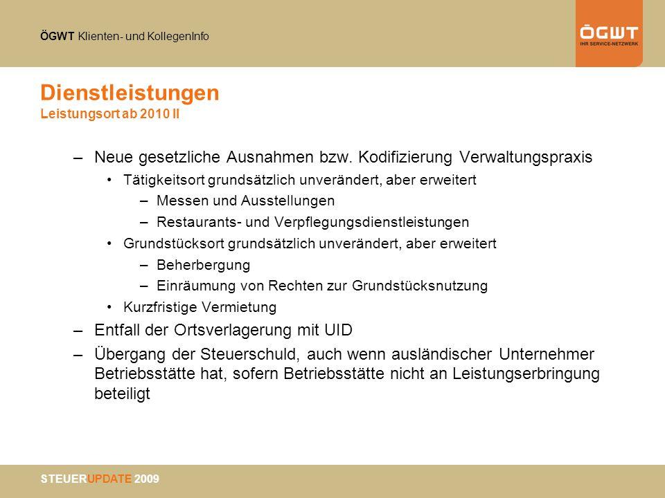 ÖGWT Klienten- und KollegenInfo STEUERUPDATE 2009 Dienstleistungen Leistungsort ab 2010 II –Neue gesetzliche Ausnahmen bzw. Kodifizierung Verwaltungsp