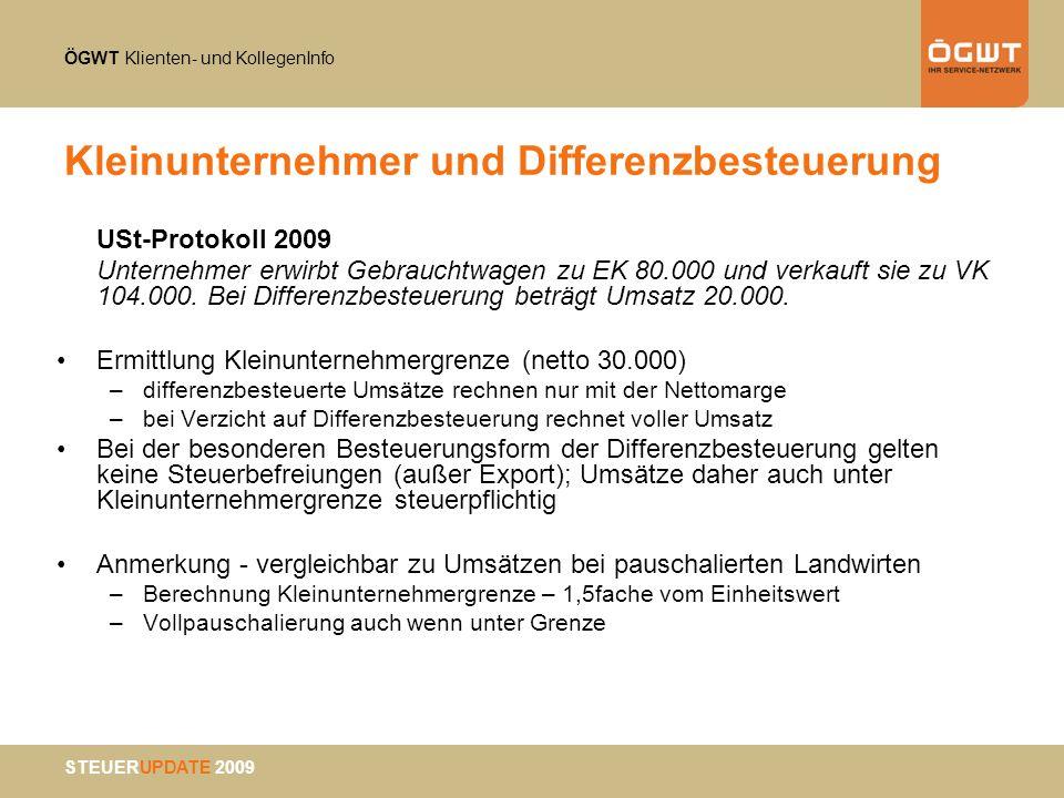 ÖGWT Klienten- und KollegenInfo STEUERUPDATE 2009 Kleinunternehmer und Differenzbesteuerung USt-Protokoll 2009 Unternehmer erwirbt Gebrauchtwagen zu E