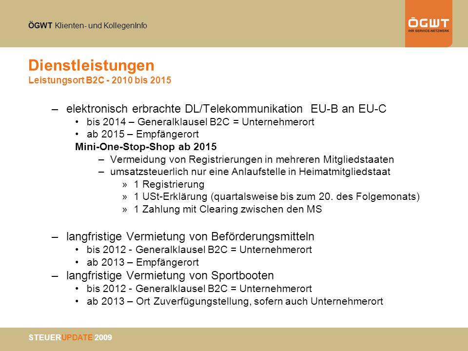 ÖGWT Klienten- und KollegenInfo STEUERUPDATE 2009 Dienstleistungen Leistungsort B2C - 2010 bis 2015 –elektronisch erbrachte DL/Telekommunikation EU-B