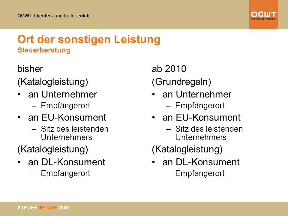 ÖGWT Klienten- und KollegenInfo STEUERUPDATE 2009 Ort der sonstigen Leistung Steuerberatung bisher (Katalogleistung) an Unternehmer –Empfängerort an E
