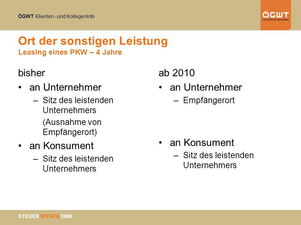 ÖGWT Klienten- und KollegenInfo STEUERUPDATE 2009 Ort der sonstigen Leistung Leasing eines PKW – 4 Jahre bisher an Unternehmer –Sitz des leistenden Un
