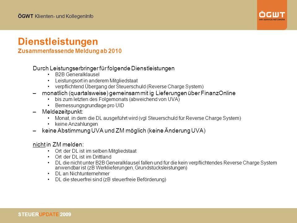 ÖGWT Klienten- und KollegenInfo STEUERUPDATE 2009 Dienstleistungen Zusammenfassende Meldung ab 2010 Durch Leistungserbringer für folgende Dienstleistu
