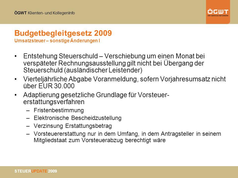 ÖGWT Klienten- und KollegenInfo STEUERUPDATE 2009 Budgetbegleitgesetz 2009 Umsatzsteuer – sonstige Änderungen I Entstehung Steuerschuld – Verschiebung