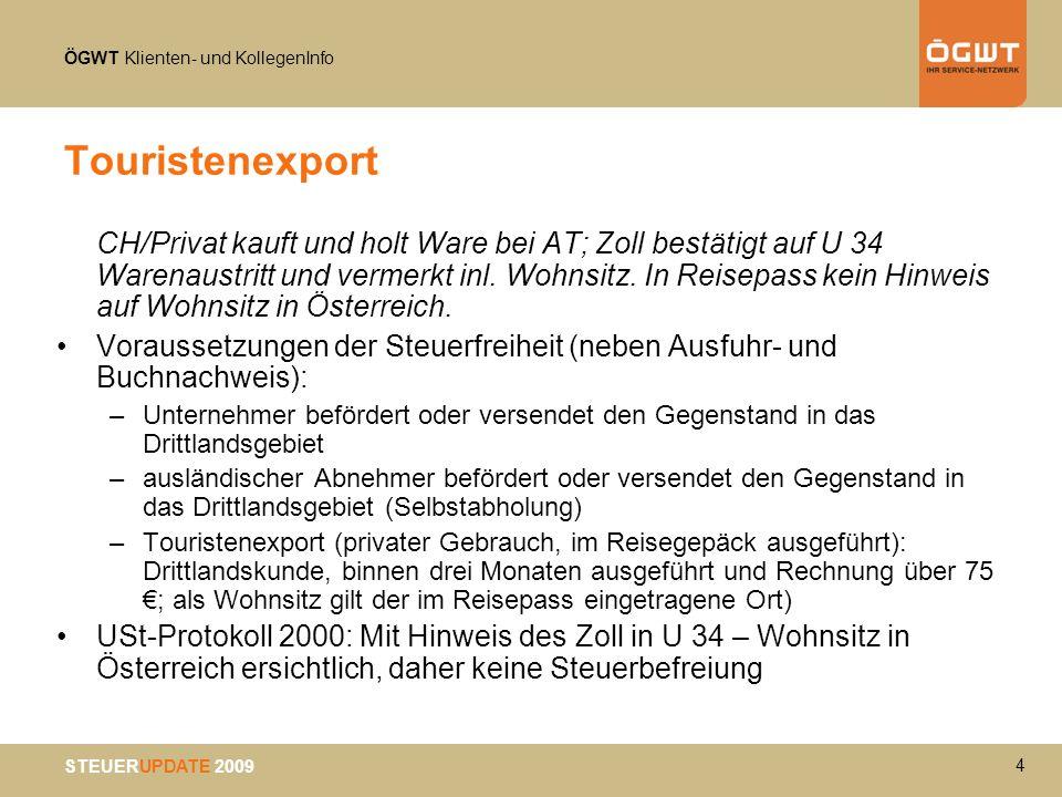 ÖGWT Klienten- und KollegenInfo STEUERUPDATE 2009 Touristenexport CH/Privat kauft und holt Ware bei AT; Zoll bestätigt auf U 34 Warenaustritt und verm