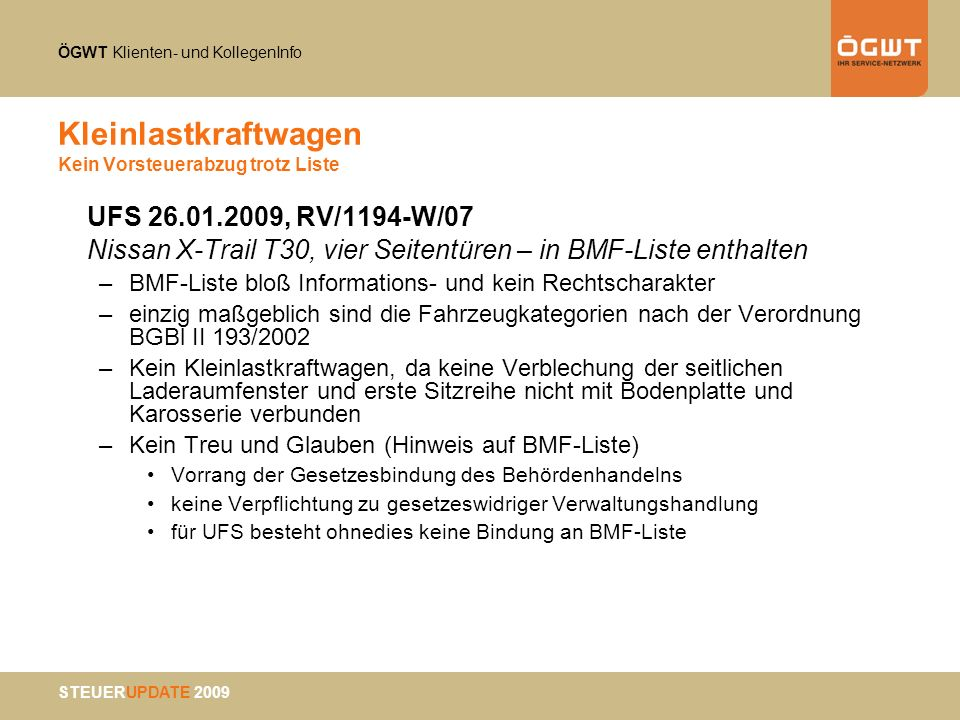 ÖGWT Klienten- und KollegenInfo STEUERUPDATE 2009 Gebäudeentnahme und Vorsteuer USt-Protokoll 2009 Einzelunternehmer behält sich bei Zusammenschluss o.