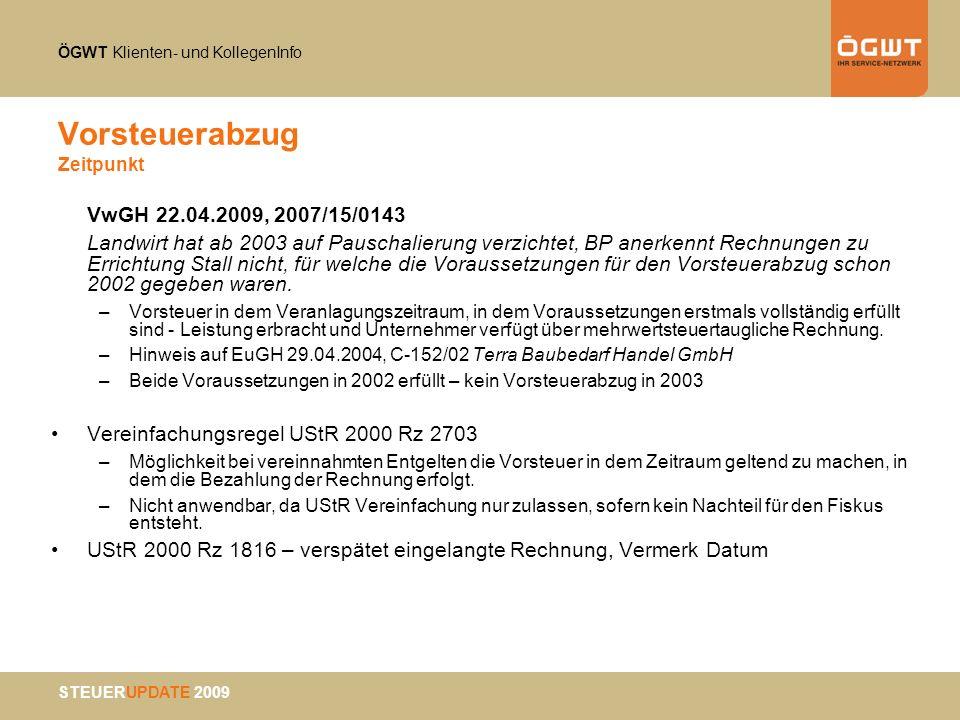 ÖGWT Klienten- und KollegenInfo STEUERUPDATE 2009 Vorsteuerabzug Zeitpunkt VwGH 22.04.2009, 2007/15/0143 Landwirt hat ab 2003 auf Pauschalierung verzi