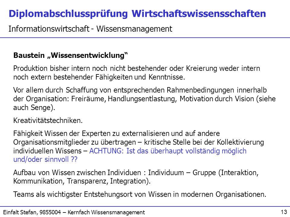 Diplomabschlussprüfung Wirtschaftswissensschaften Informationswirtschaft - Wissensmanagement Einfalt Stefan, 9855004 – Kernfach Wissensmanagement 13 B