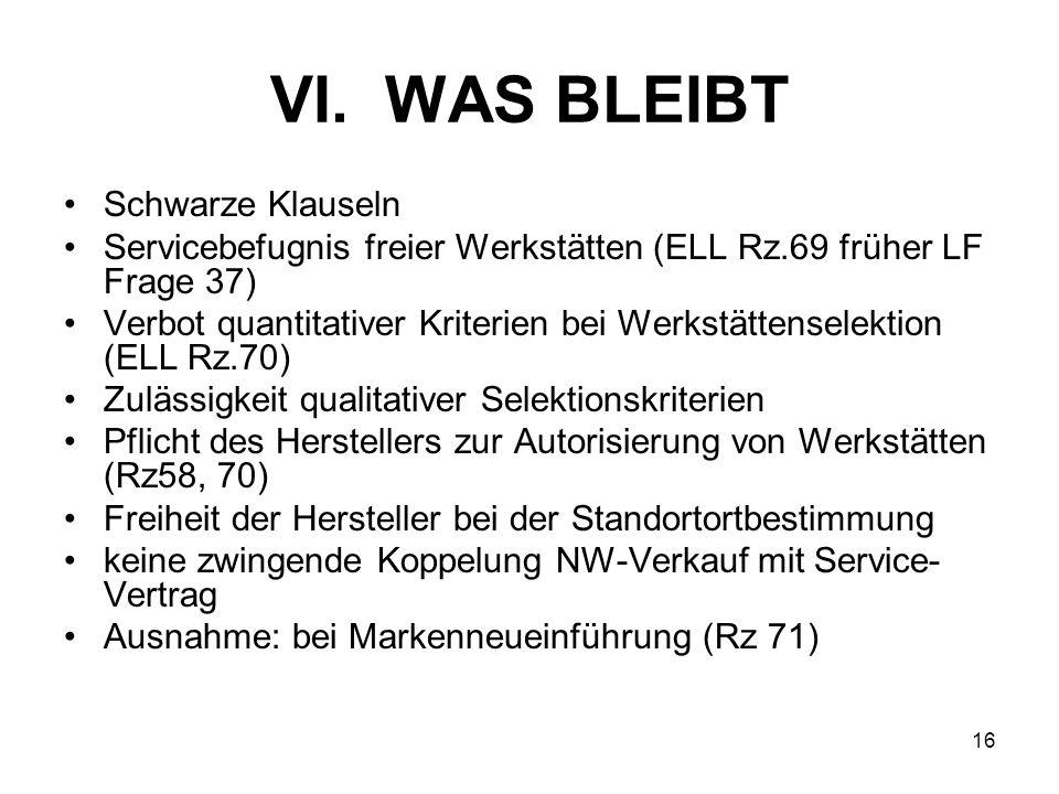 VI. WAS BLEIBT Schwarze Klauseln Servicebefugnis freier Werkstätten (ELL Rz.69 früher LF Frage 37) Verbot quantitativer Kriterien bei Werkstättenselek