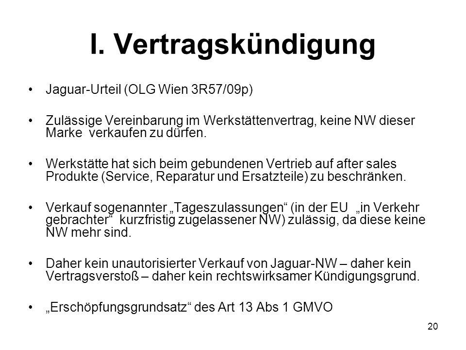 I. Vertragskündigung Jaguar-Urteil (OLG Wien 3R57/09p) Zulässige Vereinbarung im Werkstättenvertrag, keine NW dieser Marke verkaufen zu dürfen. Werkst