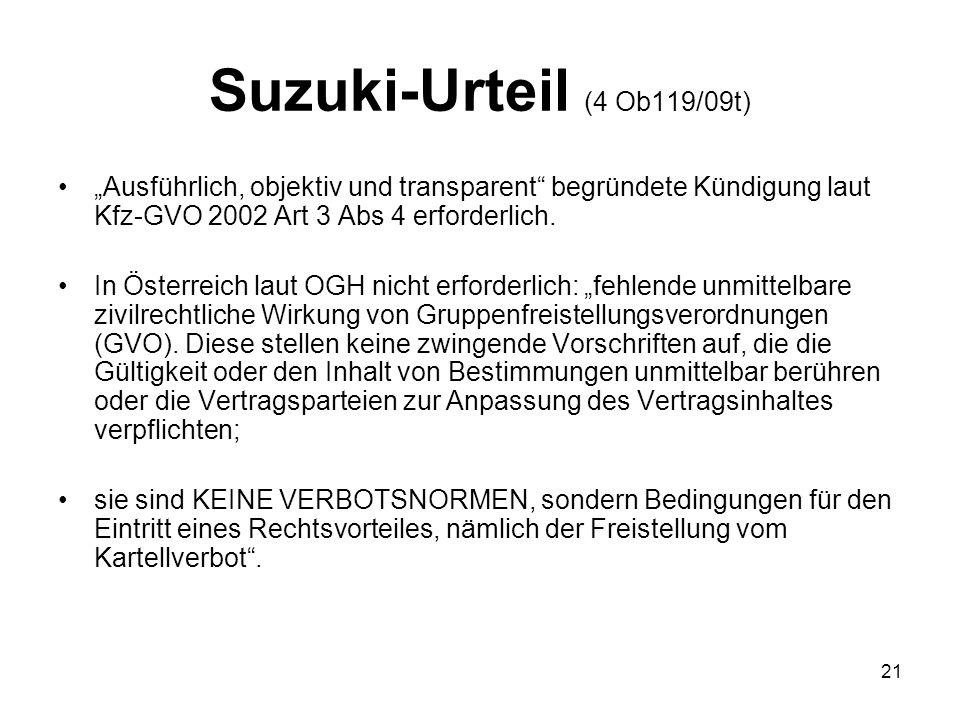 Suzuki-Urteil (4 Ob119/09t) Ausführlich, objektiv und transparent begründete Kündigung laut Kfz-GVO 2002 Art 3 Abs 4 erforderlich. In Österreich laut