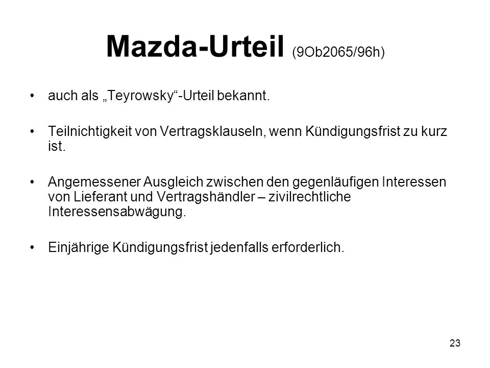 Mazda-Urteil (9Ob2065/96h) auch als Teyrowsky-Urteil bekannt. Teilnichtigkeit von Vertragsklauseln, wenn Kündigungsfrist zu kurz ist. Angemessener Aus
