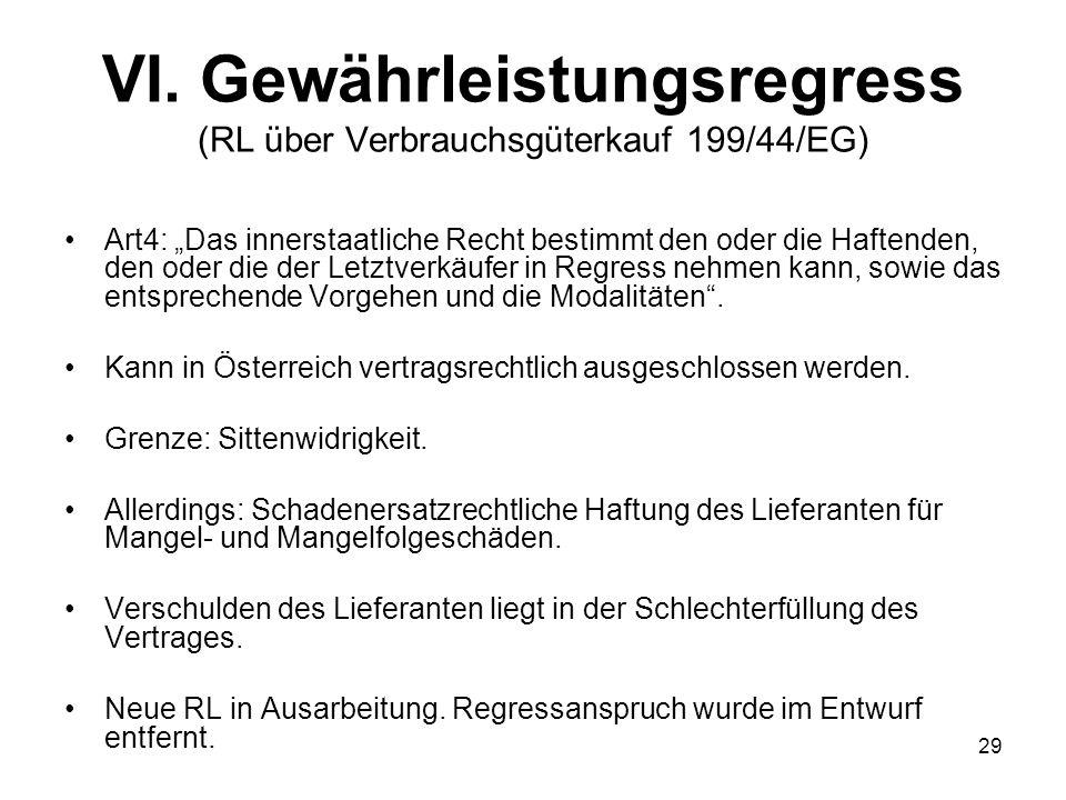 VI. Gewährleistungsregress (RL über Verbrauchsgüterkauf 199/44/EG) Art4: Das innerstaatliche Recht bestimmt den oder die Haftenden, den oder die der L